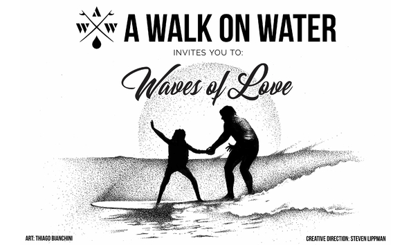 WAVES OF LOVE presented by A WALK ON WATER